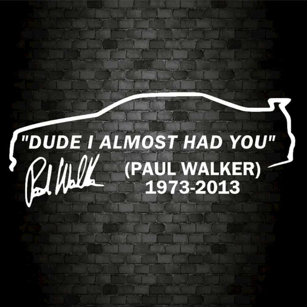 Car decoration ideas for your vehicle - Dude I Almost Had You by Paul Walker. Car Window Sticker